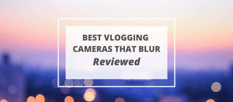 best vlogging camera that blurs the background